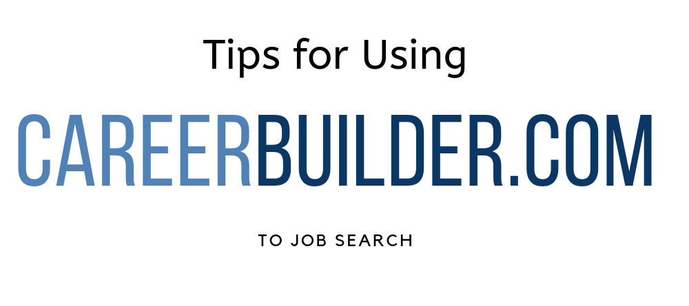 Tips for Using CareerBuilder.com to Job Search